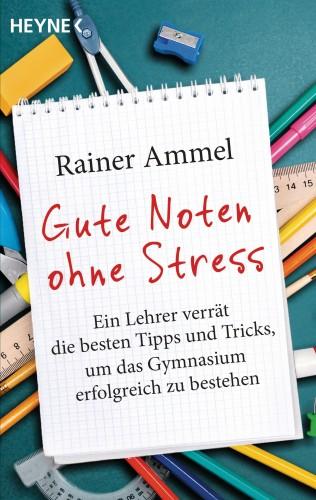 Rainer Ammel: Gute Noten ohne Stress