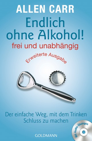 Allen Carr: Endlich ohne Alkohol! frei und unabhängig - Erweiterte Ausgabe