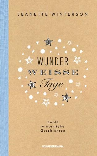 Jeanette Winterson: Wunderweiße Tage. Zwölf winterliche Geschichten