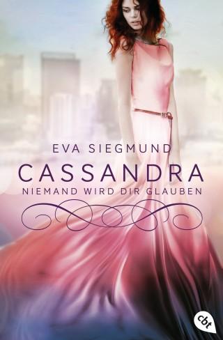 Eva Siegmund: Cassandra - Niemand wird dir glauben
