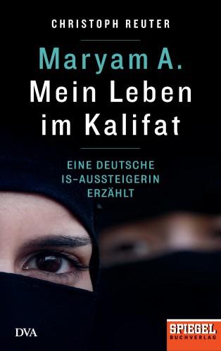 Christoph Reuter: Maryam A.: Mein Leben im Kalifat