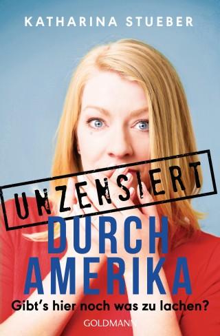 Katharina Stueber: Unzensiert durch Amerika