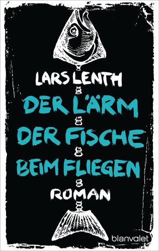 Lars Lenth: Der Lärm der Fische beim Fliegen