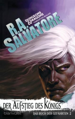 R.A. Salvatore: Das Buch der Gefährten 2 - Der Aufstieg des Königs