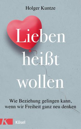 Holger Kuntze: Lieben heißt wollen
