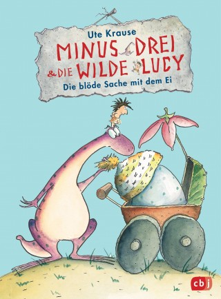 Ute Krause: Minus Drei und die wilde Lucy - Die blöde Sache mit dem Ei