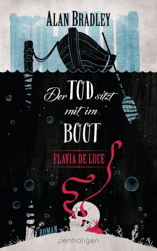 Alan Bradley: Flavia de Luce 9 - Der Tod sitzt mit im Boot