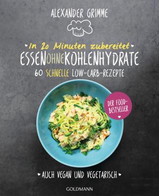 Alexander Grimme: In 20 Minuten zubereitet: Essen ohne Kohlenhydrate