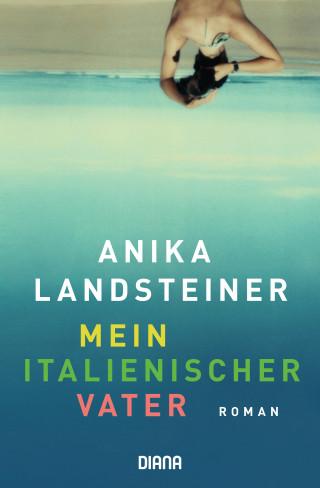 Anika Landsteiner: Mein italienischer Vater