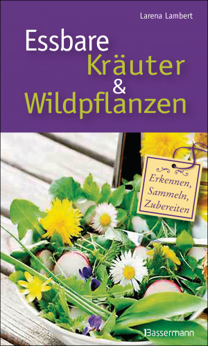 Larena Lambert: Essbare Kräuter und Wildpflanzen