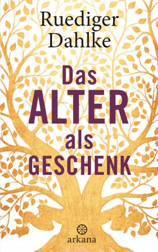 Ruediger Dahlke: Das Alter als Geschenk