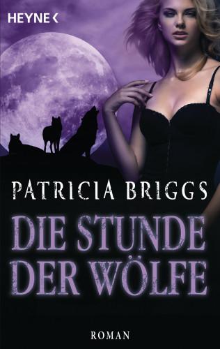 Patricia Briggs: Die Stunde der Wölfe