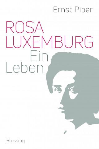 Ernst Piper: Rosa Luxemburg