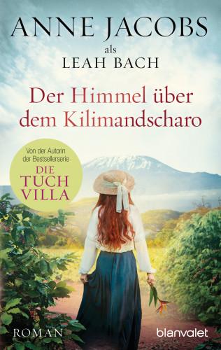 Anne Jacobs, Leah Bach: Der Himmel über dem Kilimandscharo