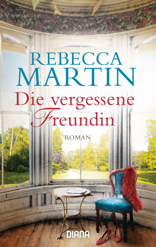 Rebecca Martin: Die vergessene Freundin