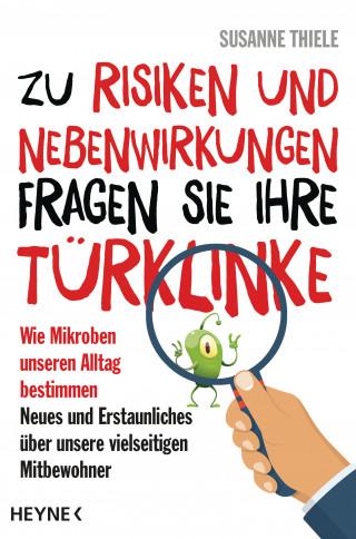 Susanne Thiele: Zu Risiken und Nebenwirkungen fragen Sie Ihre Türklinke