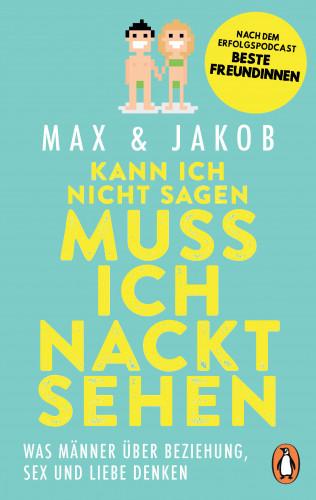 Max & Jakob: Kann ich nicht sagen, muss ich nackt sehen
