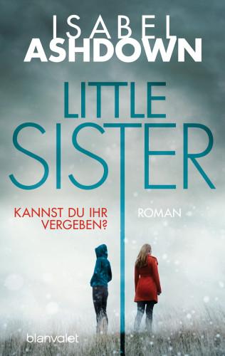 Isabel Ashdown: Little Sister - Kannst du ihr vergeben?