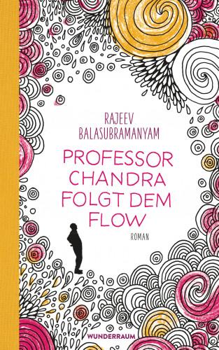 Rajeev Balasubramanyam: Professor Chandra folgt dem Flow