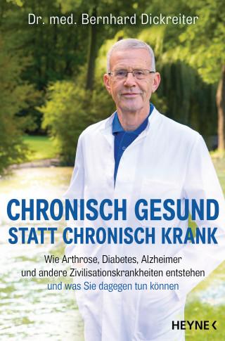 Dr. med. Bernhard Dickreiter: Chronisch gesund statt chronisch krank