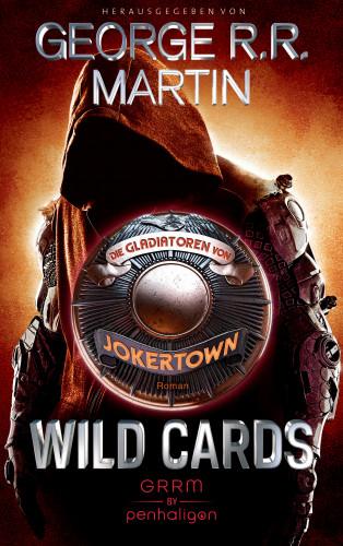 George R.R. Martin: Wild Cards - Die Gladiatoren von Jokertown
