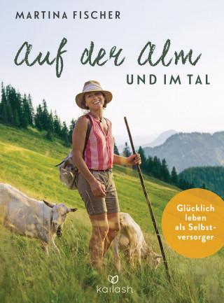 Martina Fischer, Dorothea Steinbacher: Auf der Alm und im Tal