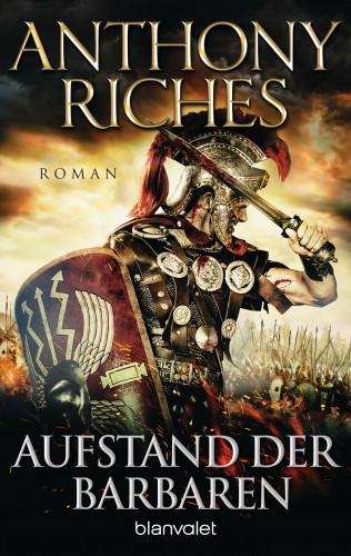 Anthony Riches: Aufstand der Barbaren