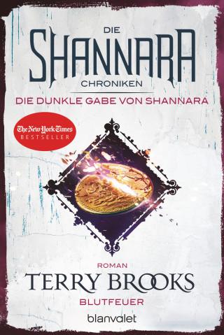 Terry Brooks: Die Shannara-Chroniken: Die dunkle Gabe von Shannara 2 - Blutfeuer