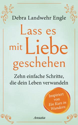 Debra Landwehr Engle: Lass es mit Liebe geschehen