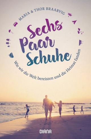Thor Braarvig, Maria Braarvig: Sechs Paar Schuhe. Wie wir die Welt bereisten und die Heimat fanden