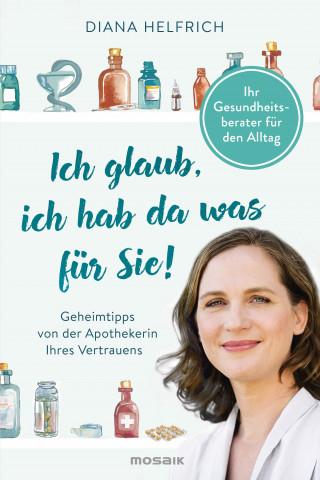 Diana Helfrich: Ich glaub, ich hab da was für Sie!