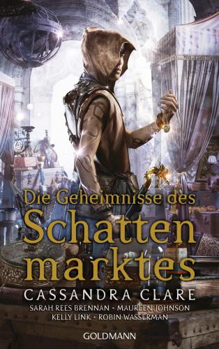 Cassandra Clare, Sarah Rees Brennan, Maureen Johnson, Kelly Link, Robin Wasserman: Die Geheimnisse des Schattenmarktes