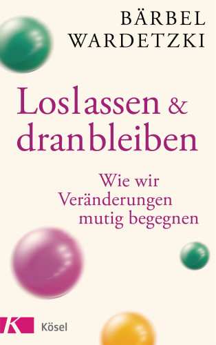 Bärbel Wardetzki: Loslassen und dranbleiben