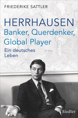 Friederike Sattler: Herrhausen: Banker, Querdenker, Global Player