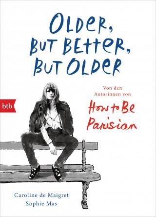 Caroline de Maigret, Sophie Mas: Older, but Better, but Older: Von den Autorinnen von How to Be Parisian Wherever You Are