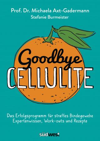 Michaela Axt-Gadermann, Stefanie Burmeister: Goodbye Cellulite. Das Erfolgsprogramm für straffes Bindegewebe. Expertenwissen, Work-outs und Rezepte