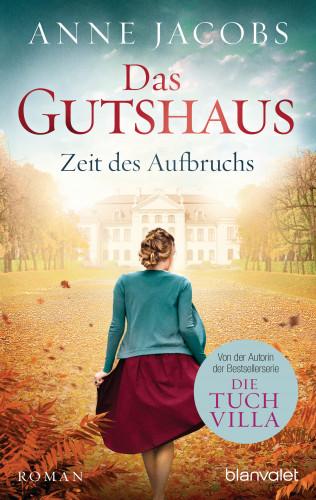 Anne Jacobs: Das Gutshaus - Zeit des Aufbruchs