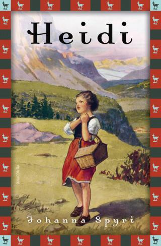 Johanna Spyri: Johanna Spyri, Heidi (Vollständige Ausgabe)