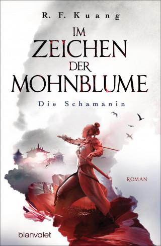 R.F. Kuang: Im Zeichen der Mohnblume - Die Schamanin