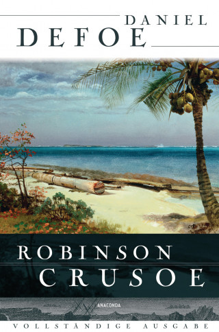 Daniel Defoe: Robinson Crusoe - Vollständige Ausgabe