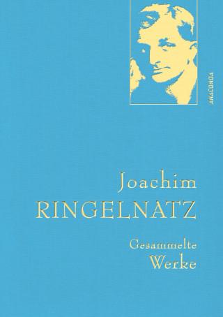 Joachim Ringelnatz: Ringelnatz,J.,Gesammelte Werke