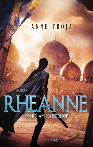 Anne Troja: Rheanne - Mord am Kaiserhof