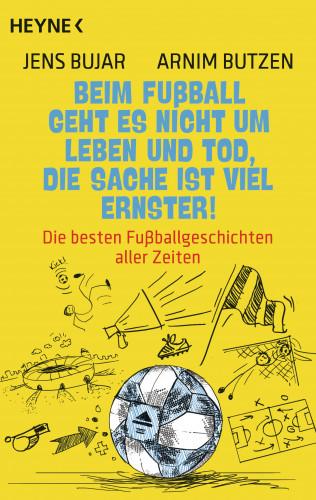 Jens Bujar, Arnim Butzen: Beim Fußball geht es nicht um Leben und Tod, die Sache ist viel ernster!