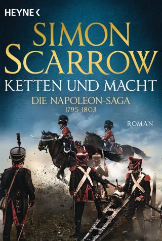 Simon Scarrow: Ketten und Macht - Die Napoleon-Saga 1795 - 1803