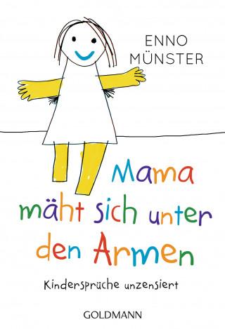 """Enno Münster: """"Mama mäht sich unter den Armen!"""""""
