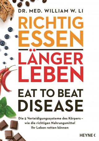 Dr. med. William W. Li: Richtig essen, länger leben – Eat to Beat Disease