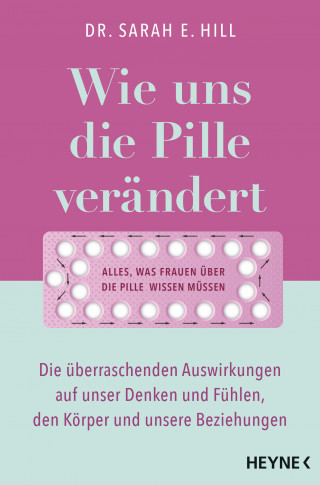 Dr. Sarah E. Hill: Wie uns die Pille verändert