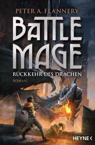 Peter A. Flannery: Battle Mage - Rückkehr des Drachen