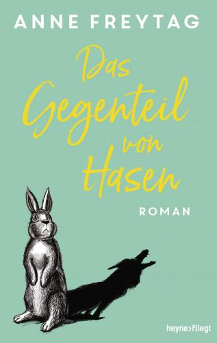 Anne Freytag: Das Gegenteil von Hasen