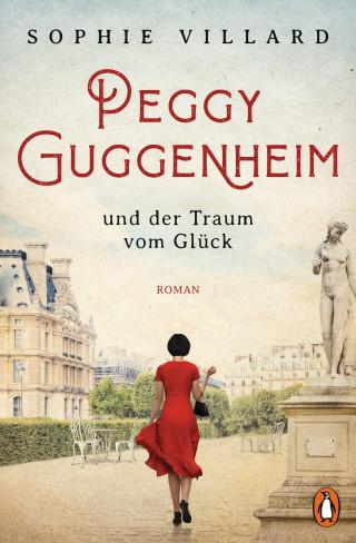 Sophie Villard: Peggy Guggenheim und der Traum vom Glück
